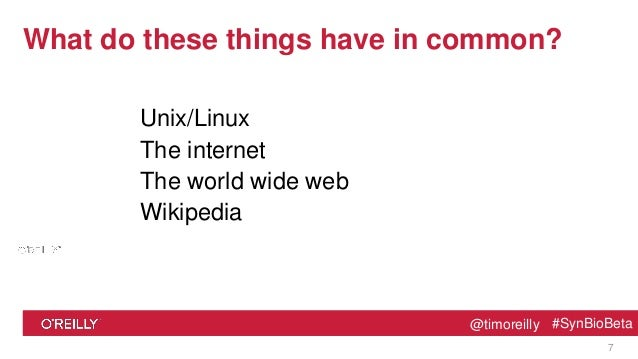 @timoreilly #SynBioBeta@timoreilly #SynBioBeta What do these things have in common? Unix/Linux The internet The world wide...