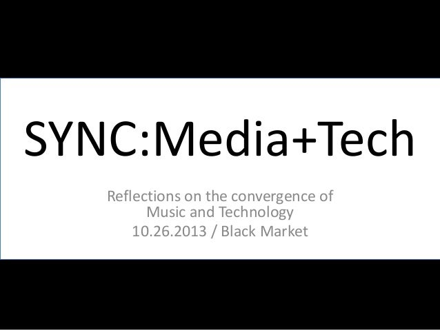 SYNC:Media+Tech Reflections on the convergence of Music and Technology 10.26.2013 / Black Market