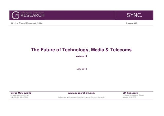 SYNC. Global Trend Forecast, 2014 Issue 64 The Future of Technology, Media & Telecoms Volume III July 2013 Cyrus Mewawalla...