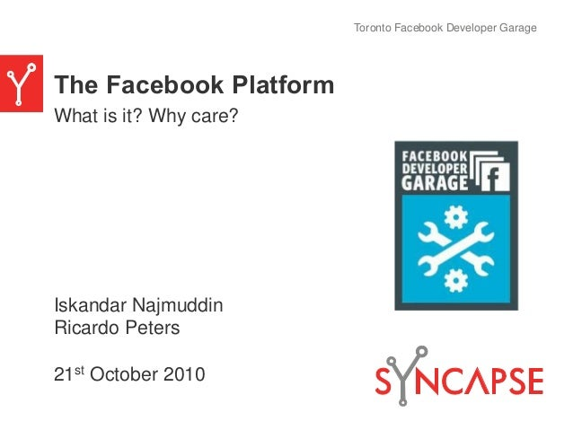 The Facebook Platform Iskandar Najmuddin Ricardo Peters 21st October 2010 Toronto Facebook Developer Garage What is it? Wh...