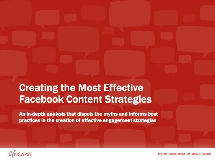 Creating the Most Effective                      Facebook Content Strategies<br />An in-depth analysis that dispels the my...