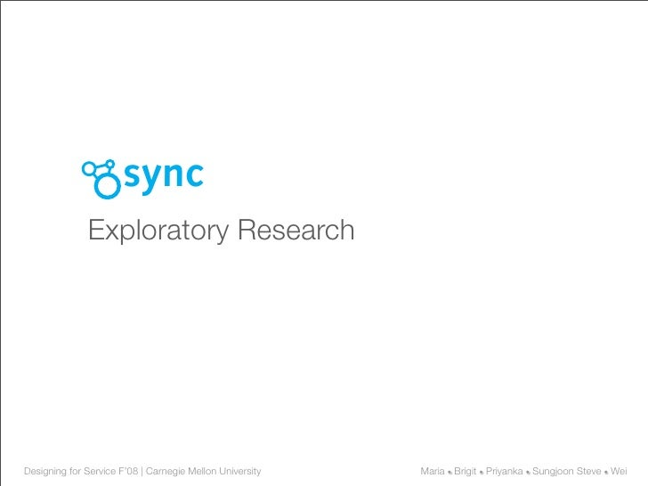 sync               Exploratory Research     Designing for Service F'08 | Carnegie Mellon University   Maria • Brigit • Pri...