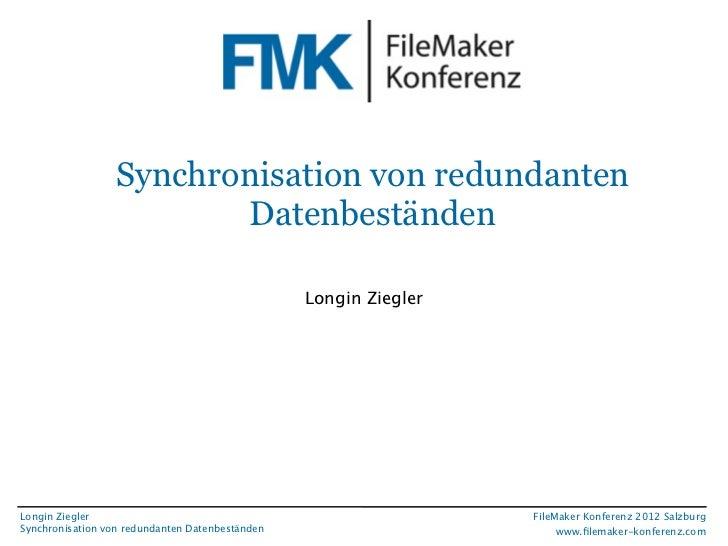 FileMaker Konferenz2010                   Synchronisation von redundanten                          Datenbeständen         ...