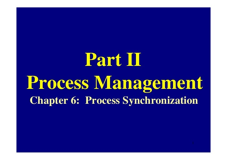 Part IIProcess ManagementChapter 6: Process Synchronization                                1