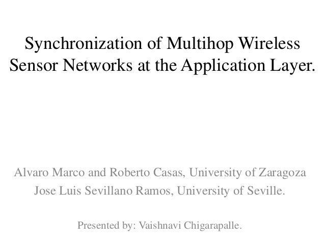 Synchronization of Multihop WirelessSensor Networks at the Application Layer.Alvaro Marco and Roberto Casas, University of...