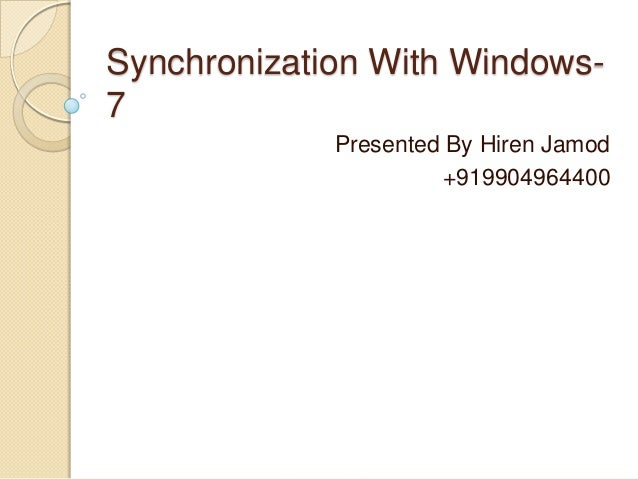 Synchronization With Windows- 7 Presented By Hiren Jamod +919904964400
