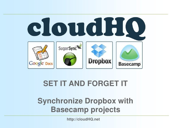 SET IT AND FORGET IT<br />Synchronize Dropbox with Basecamp projects<br />http://cloudHQ.net<br />