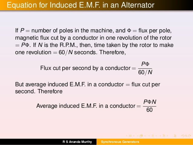 Equation for Induced E.M.F. in an Alternator If P = number of poles in the machine, and Φ = flux per pole, magnetic flux cut...