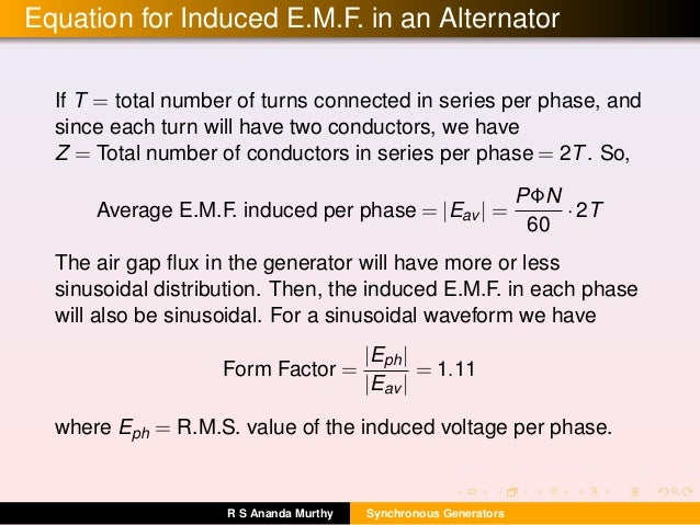 Equation for Induced E.M.F. in an Alternator If T = total number of turns connected in series per phase, and since each tu...