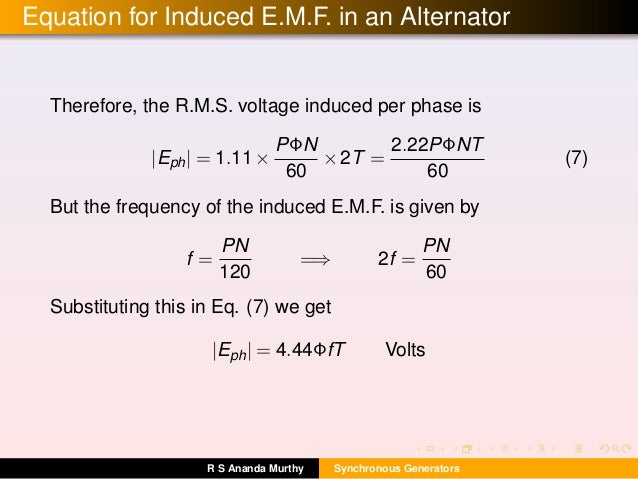 Equation for Induced E.M.F. in an Alternator Therefore, the R.M.S. voltage induced per phase is  Eph  = 1.11× PΦN 60 ×2T =...