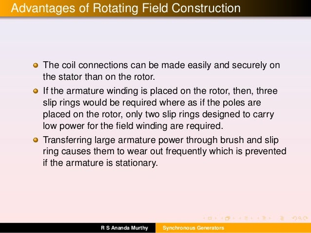 Advantages of Rotating Field Construction The coil connections can be made easily and securely on the stator than on the r...