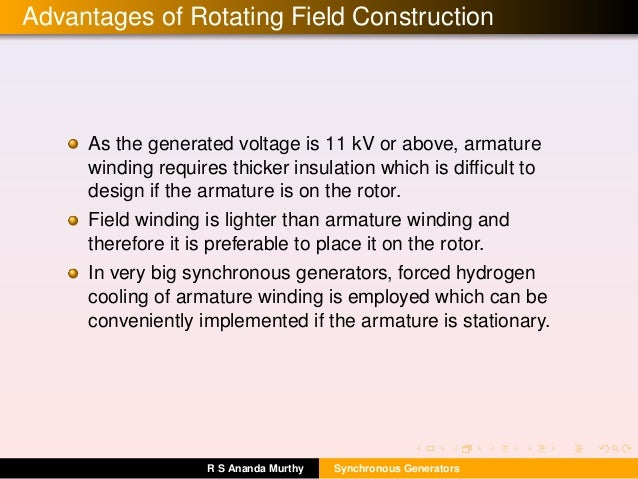 Advantages of Rotating Field Construction As the generated voltage is 11 kV or above, armature winding requires thicker in...