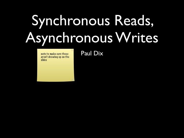 Synchronous Reads, Asynchronous Writes   note to make sure these   aren't showing up on the                              P...