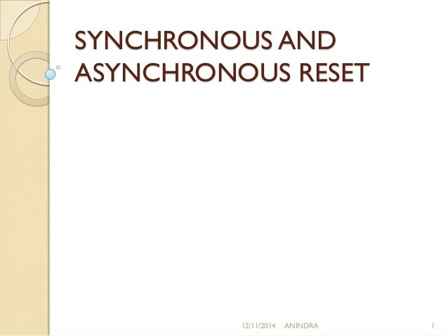 SYNCHRONOUS AND  ASYNCHRONOUS RESET  12/11/2014 ANINDRA 1