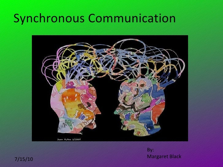 Synchronous Communication By: Margaret Black