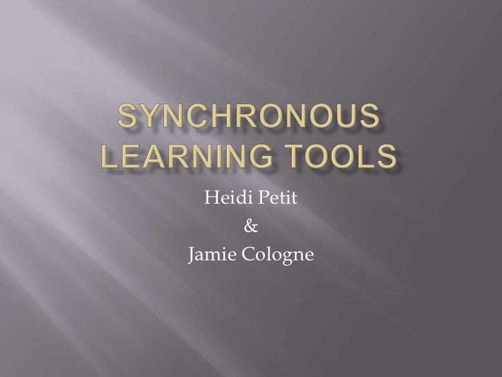 Synchronous Learning Tools<br />Heidi Petit<br />&<br />Jamie Cologne<br />