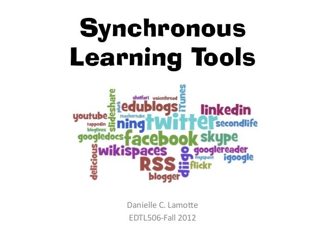 SynchronousLearning Tools    Danielle C. Lamotte    EDTL506-Fall 2012