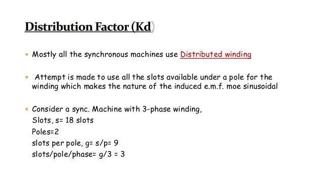  Mostly all the synchronous machines use Distributed winding  Attempt is made to use all the slots available under a pol...