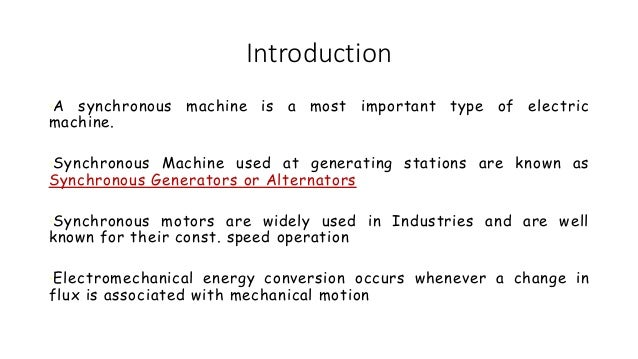 Introduction •A synchronous machine is a most important type of electric machine. •Synchronous Machine used at generating ...