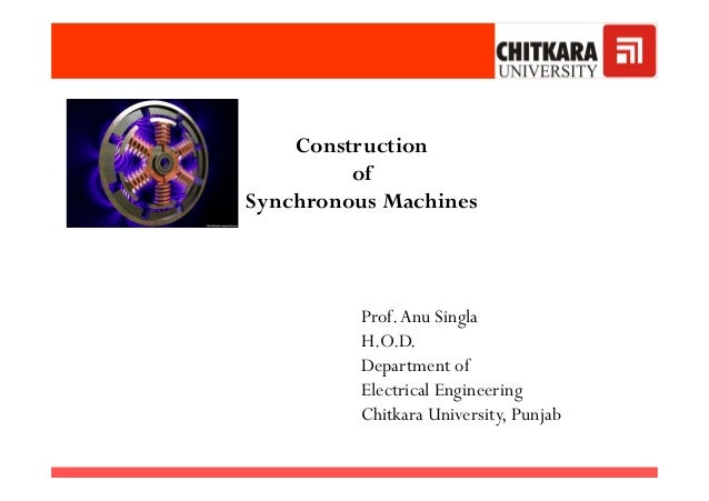 Construction of Synchronous Machines Prof.Anu Singla H.O.D. Department of Electrical Engineering Chitkara University, Punj...