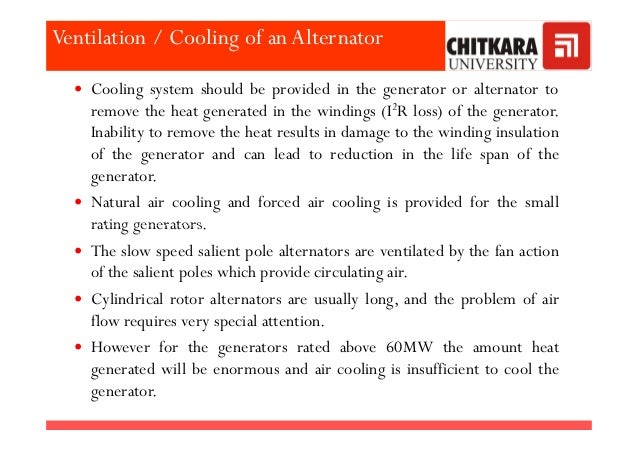 Cooling system should be provided in the generator or alternator to remove the heat generated in the windings (I2R loss) o...