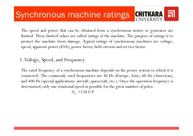 Synchronous machine ratings The speed and power that can be obtained from a synchronous motor or generator are limited. Th...