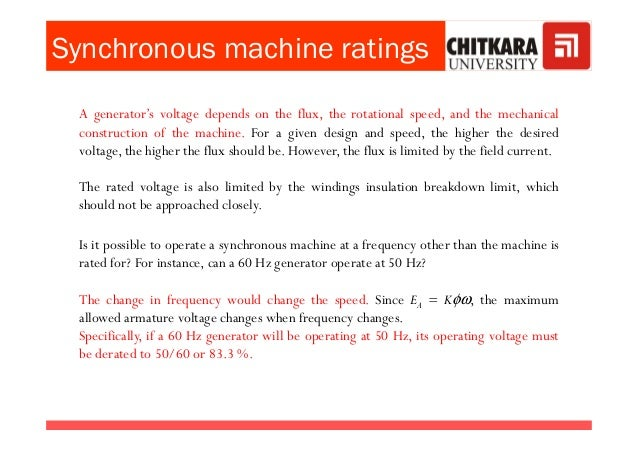 Synchronous machine ratings A generator's voltage depends on the flux, the rotational speed, and the mechanical constructi...