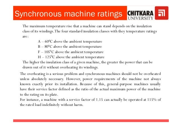 Synchronous machine ratings The maximum temperature rise that a machine can stand depends on the insulation class of its w...