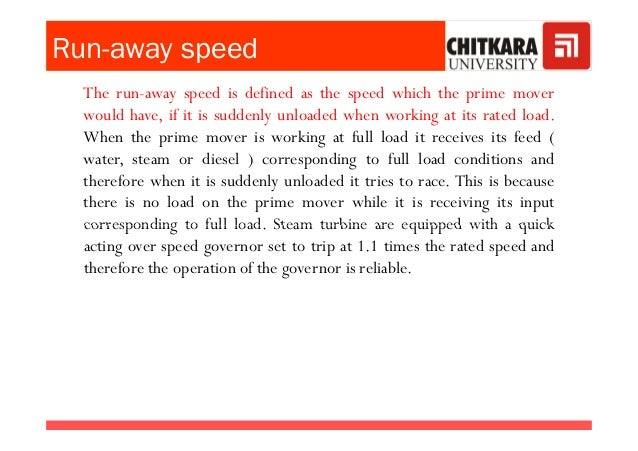Run-away speed The run-away speed is defined as the speed which the prime mover would have, if it is suddenly unloaded whe...