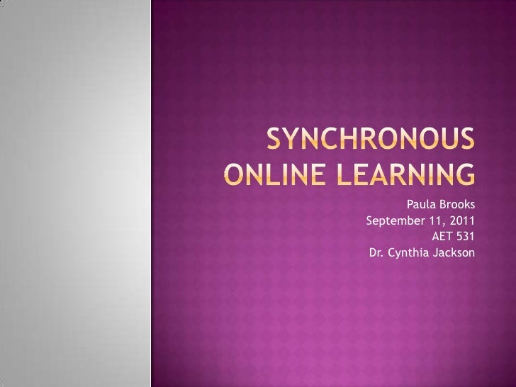 Synchronous online learning<br />Paula Brooks<br />September 11, 2011<br />AET 531<br />Dr. Cynthia Jackson<br />