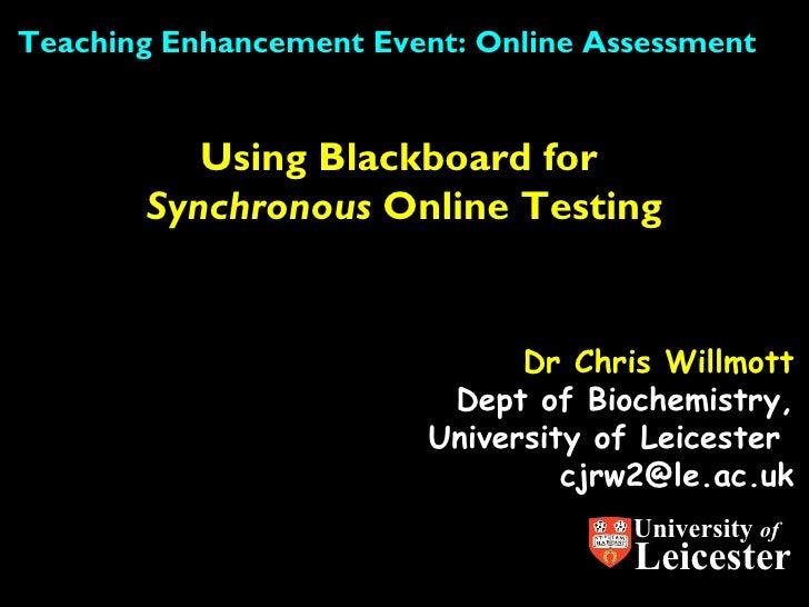 Teaching Enhancement Event: Online Assessment          Using Blackboard for       Synchronous Online Testing              ...