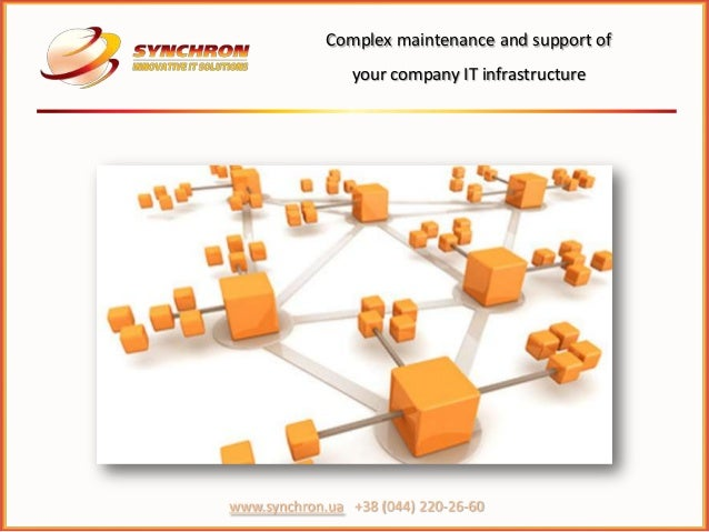 Complex maintenance and support of                your company IT infrastructurewww.synchron.ua +38 (044) 220-26-60