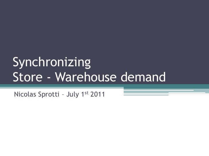 SynchronizingStore - Warehouse demand<br />Nicolas Sprotti – July 1st 2011<br />