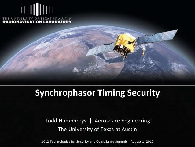 Synchrophasor Timing Security Todd Humphreys | Aerospace Engineering The University of Texas at Austin 2012 Technologies f...