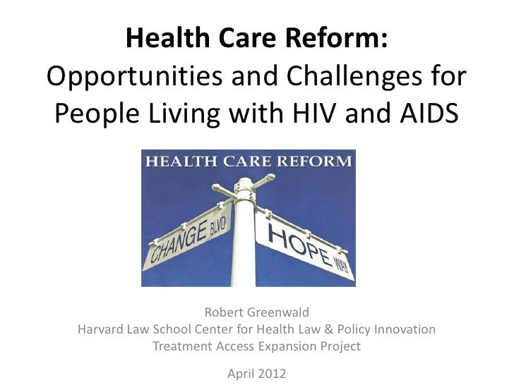 Health Care Reform:Opportunities and Challenges forPeople Living with HIV and AIDS                      Robert Greenwald  ...