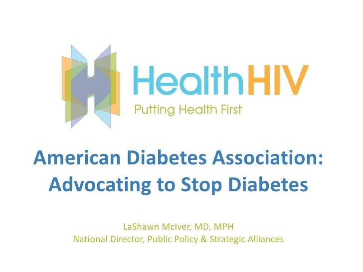 American Diabetes Association: Advocating to Stop Diabetes                LaShawn McIver, MD, MPH    National Director, Pu...
