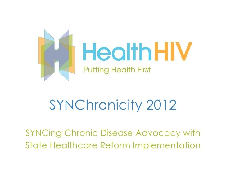 SYNChronicity 2012SYNCing Chronic Disease Advocacy withState Healthcare Reform Implementation
