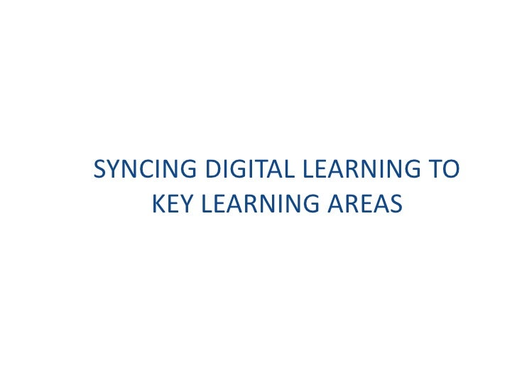 SYNCING DIGITAL LEARNING TO KEY LEARNING AREAS<br />