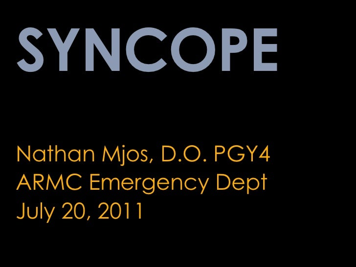 SYNCOPE<br />Nathan Mjos, D.O. PGY4<br />ARMC Emergency Dept<br />July 20, 2011<br />