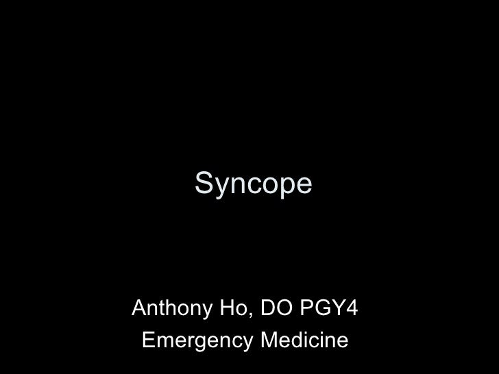 Syncope Anthony Ho, DO PGY4 Emergency Medicine