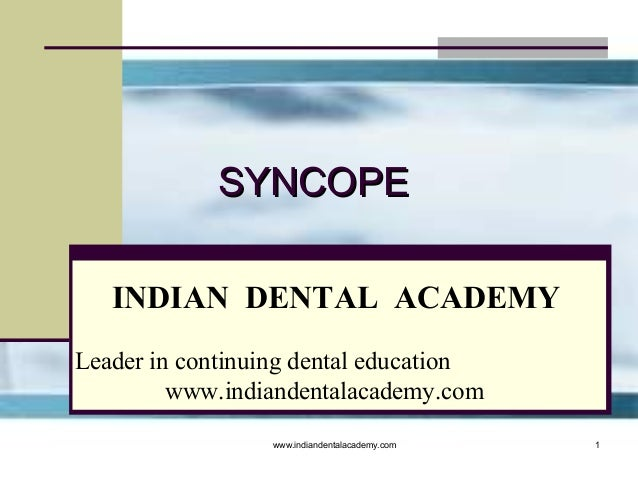 SYNCOPE INDIAN DENTAL ACADEMY Leader in continuing dental education www.indiandentalacademy.com www.indiandentalacademy.co...