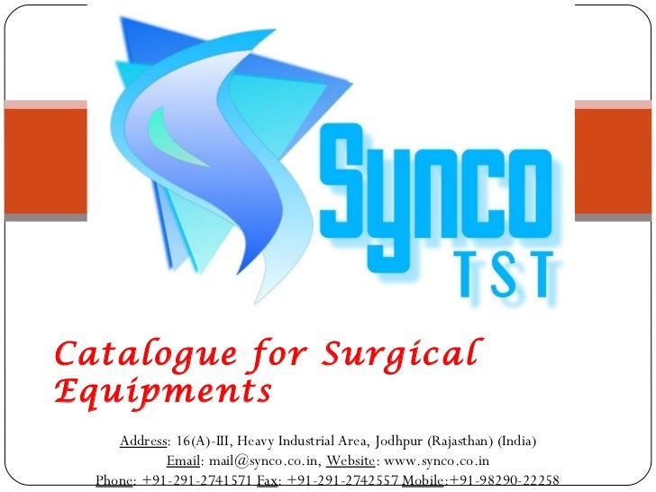 Catalogue for Surgical Equipments Address : 16(A)-III, Heavy Industrial Area, Jodhpur (Rajasthan) (India) Email : mail@syn...
