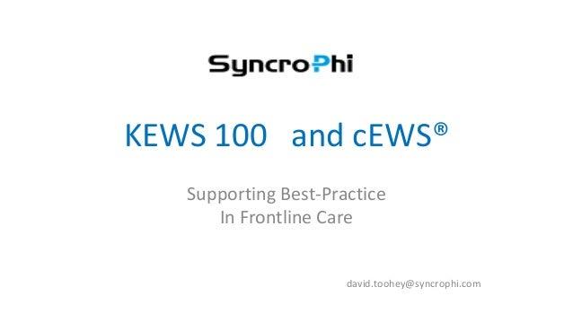 KEWS 100 and cEWS® Supporting Best-Practice In Frontline Care david.toohey@syncrophi.com