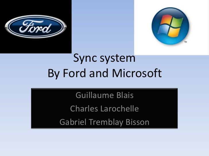 Sync systemBy Ford and Microsoft     Guillaume Blais    Charles Larochelle  Gabriel Tremblay Bisson