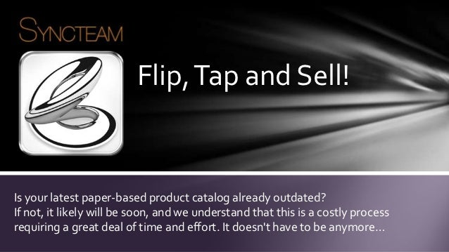 Flip, Tap and Sell!Is your latest paper-based product catalog already outdated?If not, it likely will be soon, and we unde...