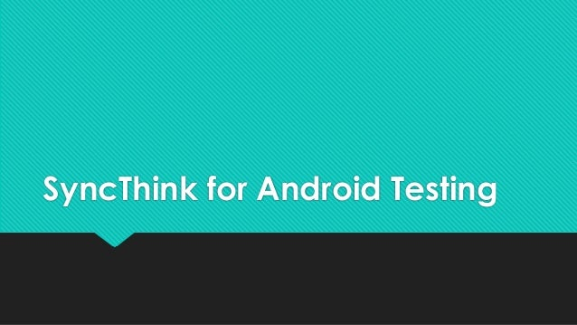 SyncThink for Android Testing