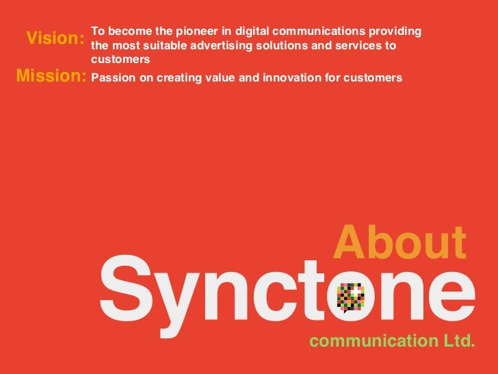To become the pioneer in digital communications providing Vision:    the most suitable advertising solutions and services ...