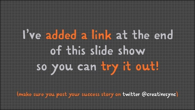 I've added a link at the end of this slide show so you can try it out! (make sure you post your success story on twitter @...