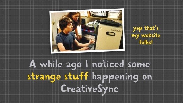 yep that's my website folks!  A while ago I noticed some strange stuff happening on CreativeSync