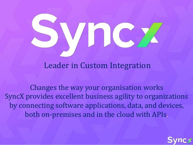 SOLUTION SaaS Integrations SyncX develops custom integration( the way you want ) between different SaaS applications used ...
